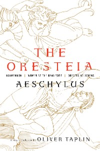 Cover The Oresteia: Agamemnon, Women at the Graveside, Orestes in Athens