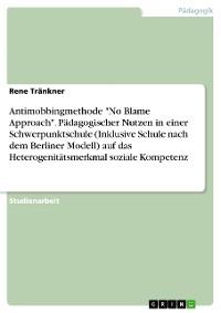 """Cover Antimobbingmethode """"No Blame Approach"""". Pädagogischer Nutzen in einer Schwerpunktschule (Inklusive Schule nach dem Berliner Modell) auf das Heterogenitätsmerkmal soziale Kompetenz"""