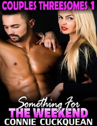Cover Something for the Weekend : Couples Threesomes 1