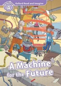 Cover Machine for the Future (Oxford Read and Imagine Level 4)