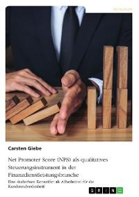 Cover Net Promoter Score (NPS) als qualitatives Steuerungsinstrument in der Finanzdienstleistungsbranche