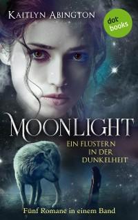 Cover Moonlight – Ein Flüstern in der Dunkelheit: Fünf Romane in einem Band