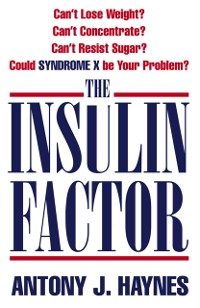 Cover Insulin Factor: Can't Lose Weight? Can't Concentrate? Can't Resist Sugar? Could Syndrome X Be Your Problem?