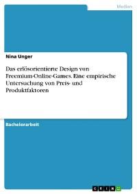 Cover Das erlösorientierte Design von Freemium-Online-Games. Eine empirische Untersuchung von Preis- und Produktfaktoren