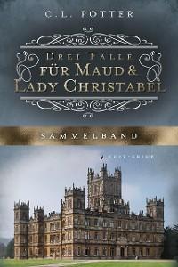 Cover Drei Fälle für Maud und Lady Christabel