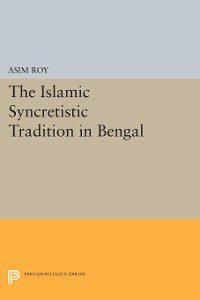 Cover The Islamic Syncretistic Tradition in Bengal