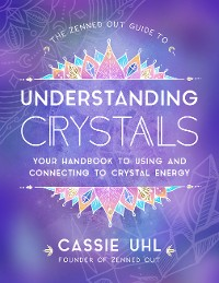 Cover The Zenned Out Guide to Understanding Crystals