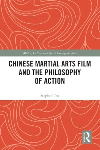 Cover Chinese Martial Arts Film and the Philosophy of Action