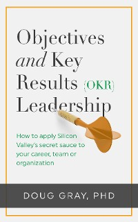 Cover Objectives + Key Results (OKR) Leadership;