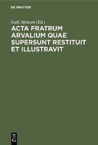 Cover Acta fratrum Arvalium quae supersunt restituit et illustravit