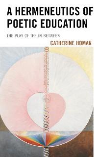 Cover A Hermeneutics of Poetic Education