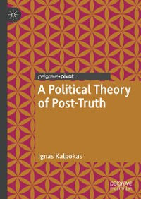 Cover A Political Theory of Post-Truth