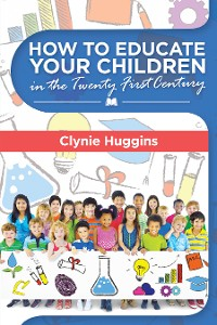 Cover How to Educate Your Children in the 21St Century