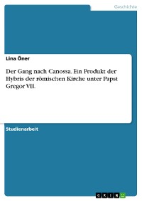 Cover Der Gang nach Canossa. Ein Produkt der Hybris der römischen Kirche unter Papst Gregor VII.