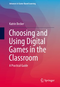 Cover Choosing and Using Digital Games in the Classroom