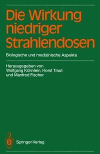Cover Die Wirkung niedriger Strahlendosen