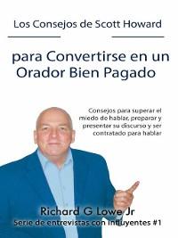 Cover Los Consejos de Scott Howard para Convertirse en un Orador Bien Pagado
