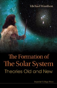 Cover Formation Of The Solar System, The: Theories Old And New