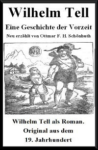 Cover Wilhelm Tell - Eine Geschichte der Vorzeit. Neu erzählt von Ottmar F. H. Schönhuth