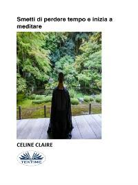 Cover Smetti Di Perdere Tempo E Inizia A Meditare