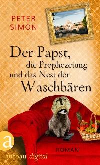 Cover Der Papst, die Prophezeiung und das Nest der Waschbären
