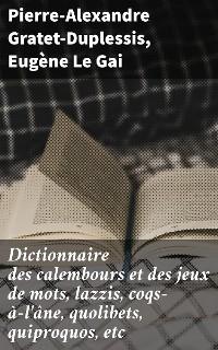 Cover Dictionnaire des calembours et des jeux de mots, lazzis, coqs-à-l'âne, quolibets, quiproquos, etc