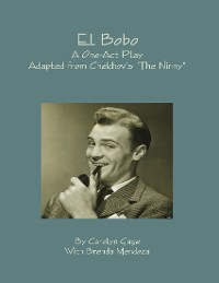 "Cover El Bobo : A Dramatic Adaptation of Anton Chekhov's ""the Ninny"""