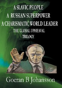 Cover A Slavic People A Russian Superpower A Charismatic World Leader The Global Upheaval Trilogy