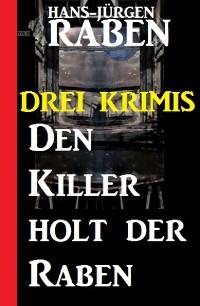 Cover Den Killer holt der Raben: Drei Krimis