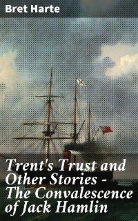 Cover Trent's Trust and Other Stories — The Convalescence of Jack Hamlin