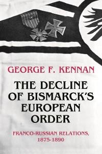 Cover The Decline of Bismarck's European Order