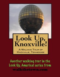 Cover Look Up, Knoxville! A Walking Tour of Knoxville, Tennessee
