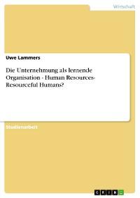 Cover Die Unternehmung als lernende Organisation - Human Resources- Resourceful Humans?