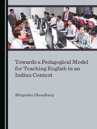 Cover Towards a Pedagogical Model for Teaching English in an Indian Context