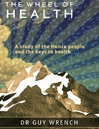 Cover The Wheel of Health: A Study of the Hunza People and the Keys to Health