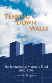 Cover Tearing Down Walls: The International Monetary Fund 1990-1999