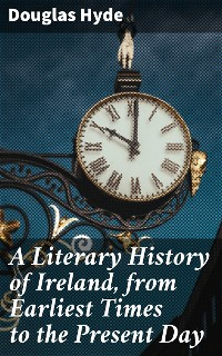 Cover A Literary History of Ireland, from Earliest Times to the Present Day