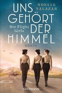 Cover Uns gehört der Himmel. Die Flight Girls