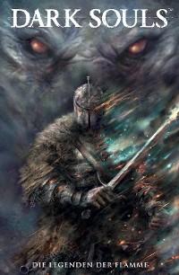 Cover Dark Souls, Band 3 - Die Legenden der Flamme