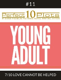 """Cover Perfect 10 Young Adult Plots #11-7 """"LOVE CANNOT BE HELPED"""""""