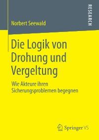 Cover Die Logik von Drohung und Vergeltung