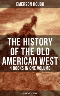 Cover The History of the Old American West – 4 Books in One Volume (Illustrated Edition)