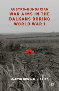 Cover Austro-Hungarian War Aims in the Balkans during World War I