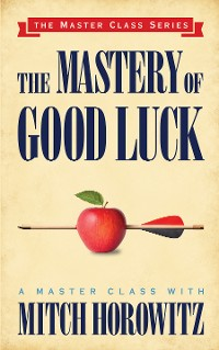 Cover The Mastery of Good Luck (Master Class Series)