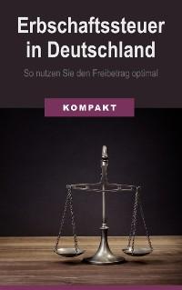 Cover Erbschaftssteuer in Deutschland - So nutzen Sie den Freibetrag optimal