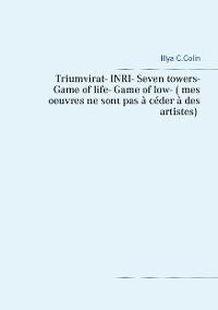 Cover Triumvirat- INRI- Seven towers- Game  of life- Game of low- ( mes  oeuvres ne sont pas à céder à des  artistes)