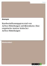 Cover Kursbeeinflussungspotential von Ad-hoc-Mitteilungen auf Aktienkurse. Eine empirische Analyse kritischer Ad-hoc-Mitteilungen