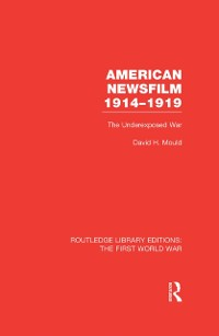 Cover American Newsfilm 1914-1919 (RLE The First World War)