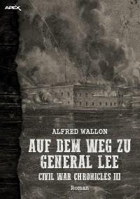 Cover AUF DEM WEG ZU GENERAL LEE - CIVIL WAR CHRONICLES III