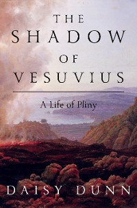 Cover The Shadow of Vesuvius: A Life of Pliny